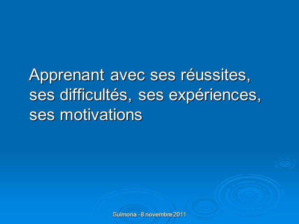 Sulmona - 8 novembre 2011 Apprenant avec ses réussites, ses difficultés, ses expériences, ses motivations Apprenant avec ses réussites, ses difficultés, ses expériences, ses motivations