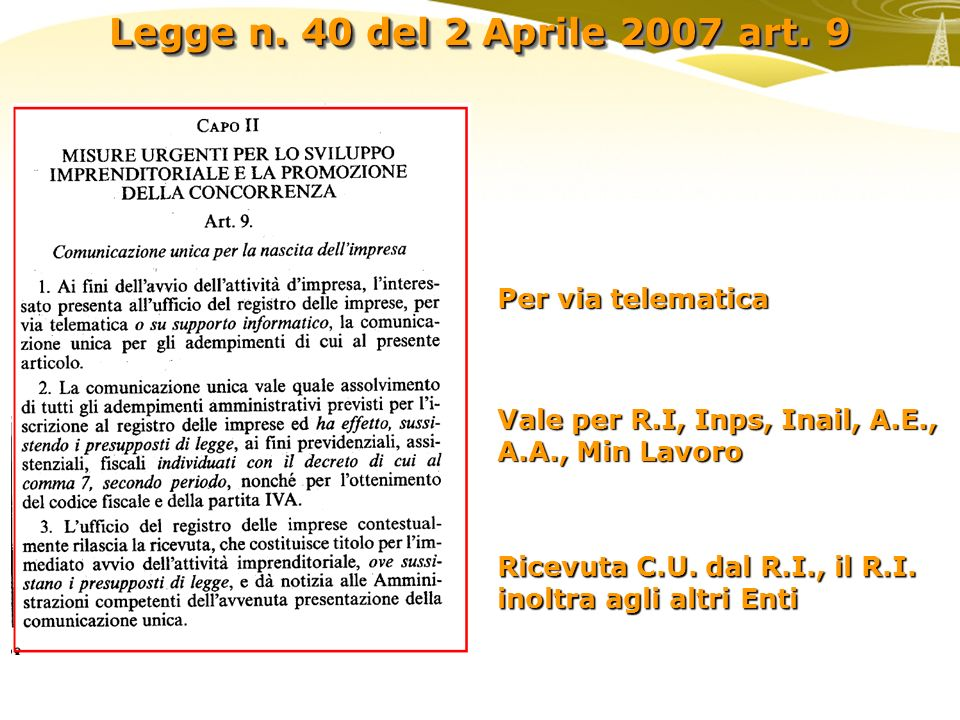 Legge n. 40 del 2 Aprile 2007 art. 9 Per via telematica Vale per R.I, Inps, Inail, A.E., A.A., Min Lavoro Ricevuta C.U. dal R.I., il R.I. inoltra agli