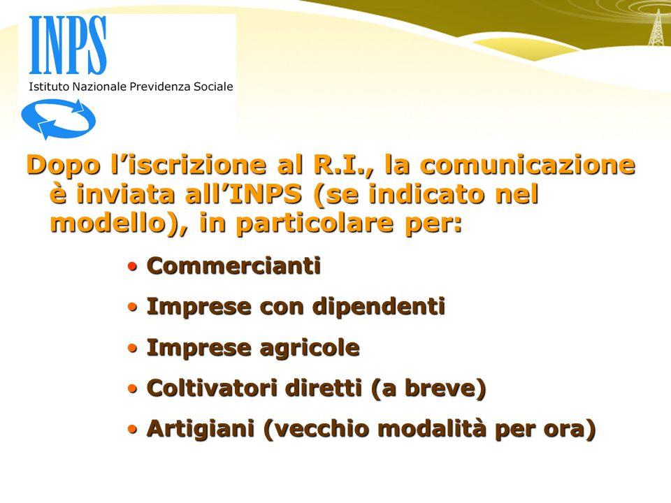 Dopo liscrizione al R.I., la comunicazione è inviata allINPS (se indicato nel modello), in particolare per: Commercianti Commercianti Imprese con dipe