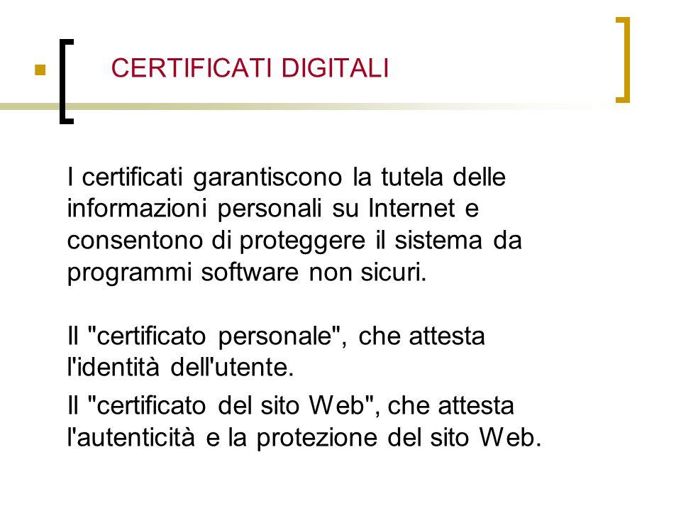 CERTIFICATI DIGITALI I certificati garantiscono la tutela delle informazioni personali su Internet e consentono di proteggere il sistema da programmi software non sicuri.