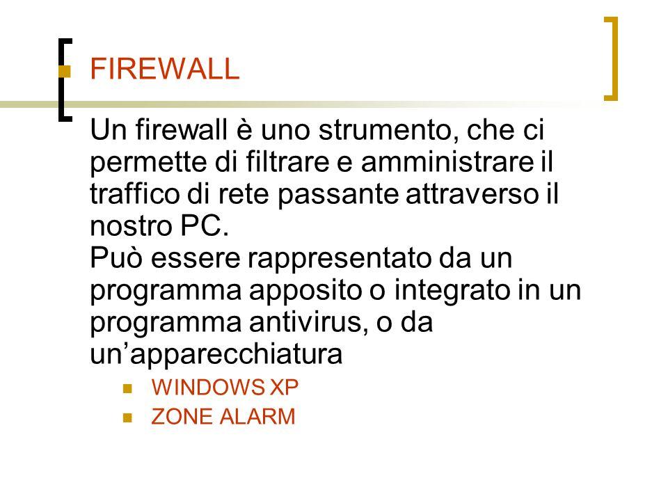 FIREWALL Un firewall è uno strumento, che ci permette di filtrare e amministrare il traffico di rete passante attraverso il nostro PC.