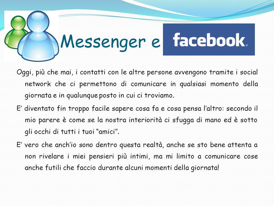 Messenger e Oggi, più che mai, i contatti con le altre persone avvengono tramite i social network che ci permettono di comunicare in qualsiasi momento