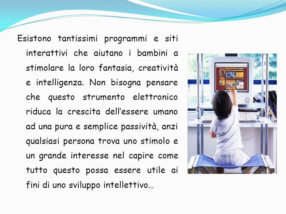 Esistono tantissimi programmi e siti interattivi che aiutano i bambini a stimolare la loro fantasia, creatività e intelligenza. Non bisogna pensare ch
