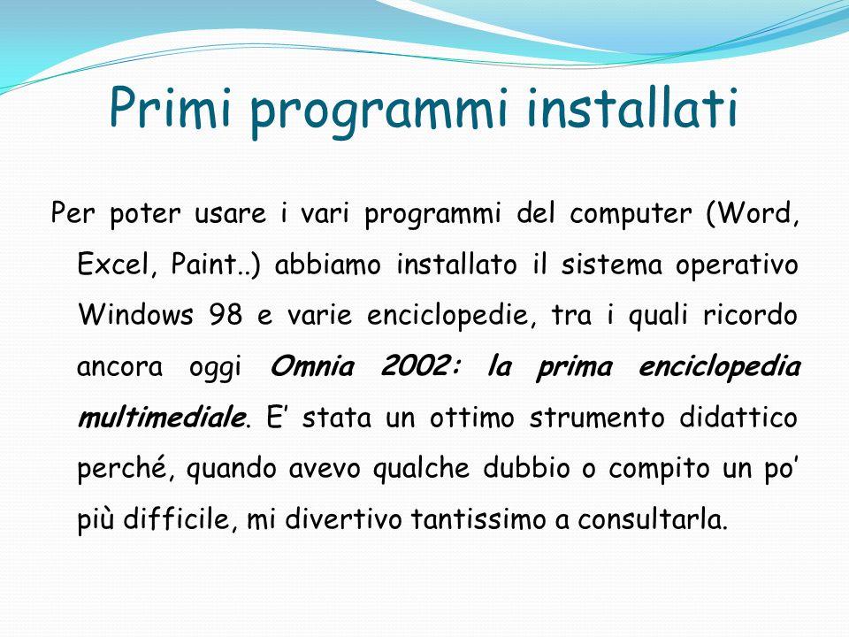 Primi programmi installati Per poter usare i vari programmi del computer (Word, Excel, Paint..) abbiamo installato il sistema operativo Windows 98 e v