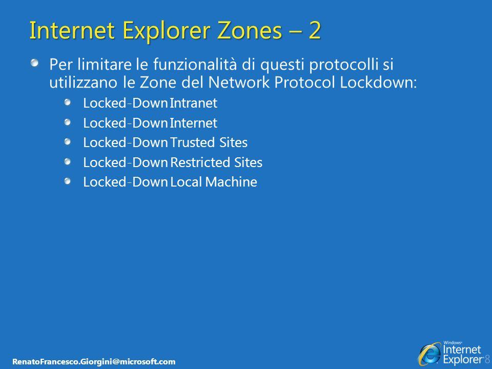 RenatoFrancesco.Giorgini@microsoft.com Internet Explorer Zones – 2 Per limitare le funzionalità di questi protocolli si utilizzano le Zone del Network