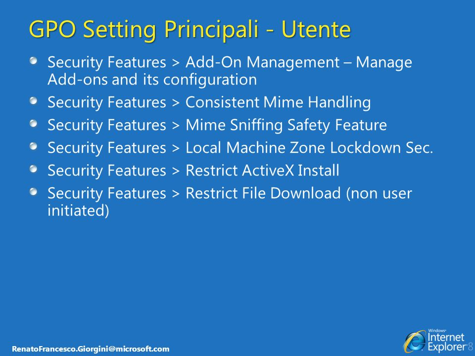 RenatoFrancesco.Giorgini@microsoft.com GPO Setting Principali - Utente Security Features > Add-On Management – Manage Add-ons and its configuration Se