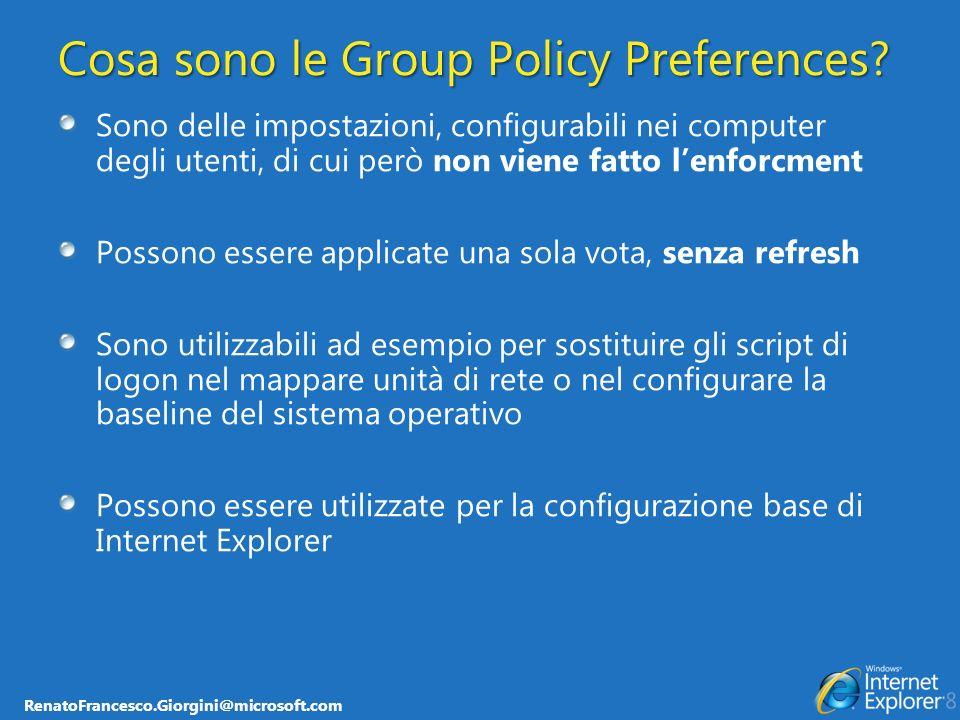 RenatoFrancesco.Giorgini@microsoft.com Cosa sono le Group Policy Preferences? Sono delle impostazioni, configurabili nei computer degli utenti, di cui