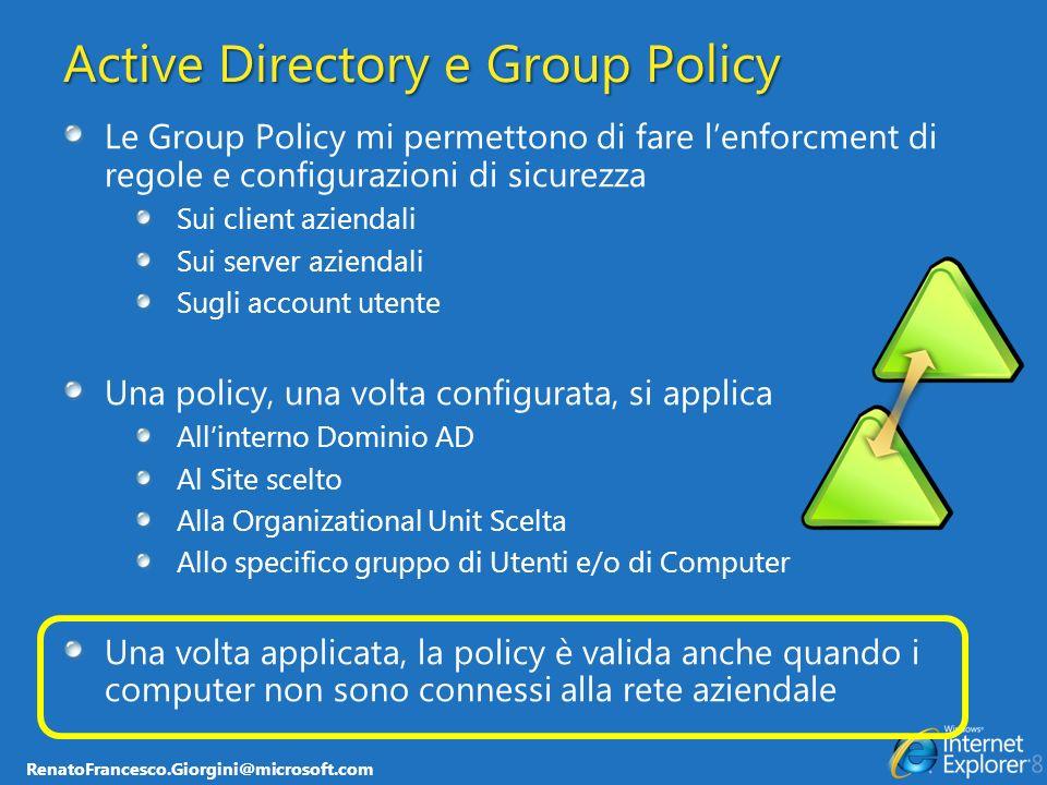 RenatoFrancesco.Giorgini@microsoft.com Active Directory e Group Policy Le Group Policy mi permettono di fare lenforcment di regole e configurazioni di
