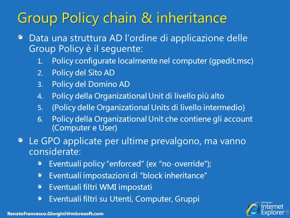 RenatoFrancesco.Giorgini@microsoft.com Group Policy chain & inheritance Data una struttura AD lordine di applicazione delle Group Policy è il seguente