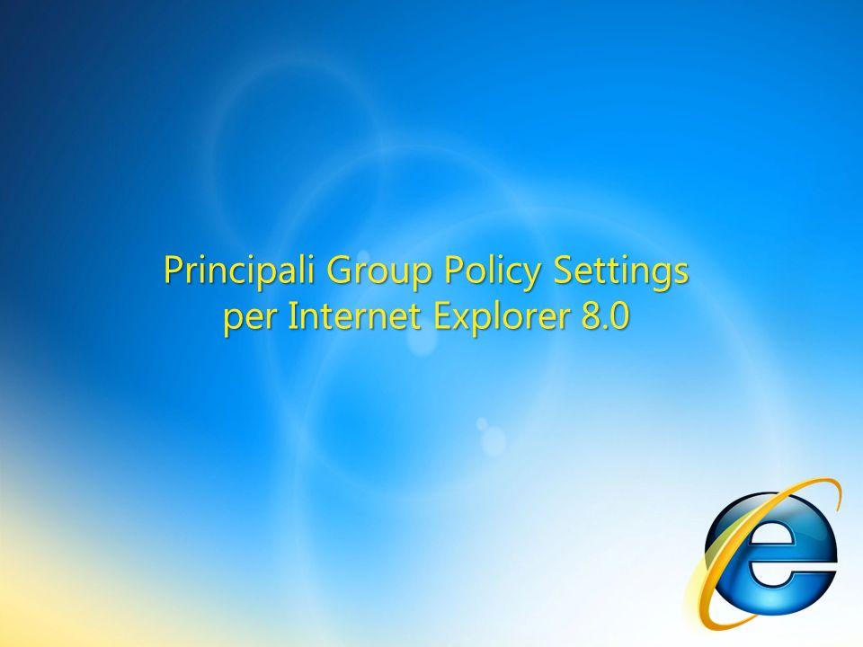 RenatoFrancesco.Giorgini@microsoft.com I Group Policy Settings per Internet Explorer 1300 Settings complessivi 100 Nuovi Settings dedicati ad Internet Explorer 8.0 http://technet.microsoft.com/en-us/library/cc985351.aspx