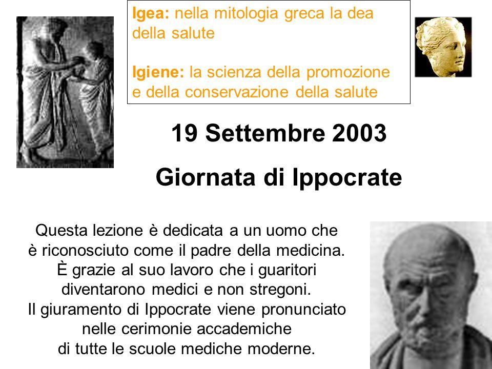 19 Settembre 2003 Giornata di Ippocrate Questa lezione è dedicata a un uomo che è riconosciuto come il padre della medicina. È grazie al suo lavoro ch