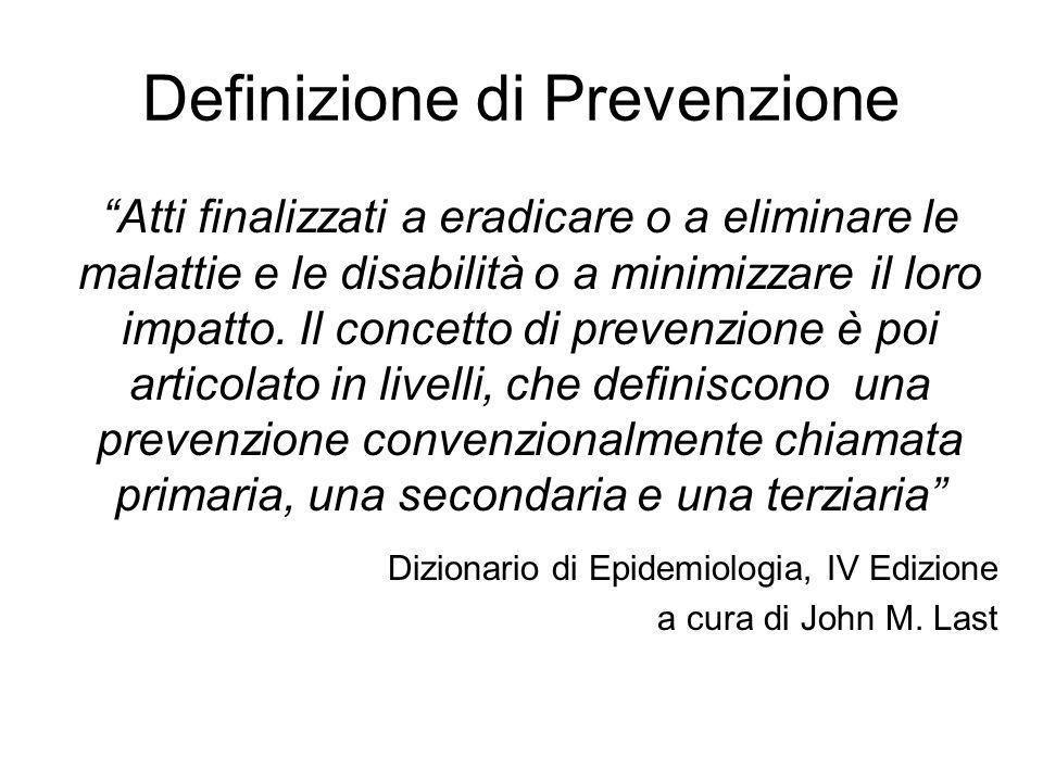 Definizione di Prevenzione Atti finalizzati a eradicare o a eliminare le malattie e le disabilità o a minimizzare il loro impatto. Il concetto di prev