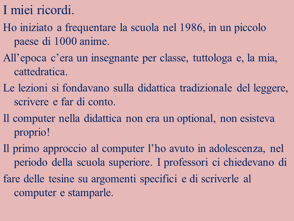 I miei ricordi.Ho iniziato a frequentare la scuola nel 1986, in un piccolo paese di 1000 anime.