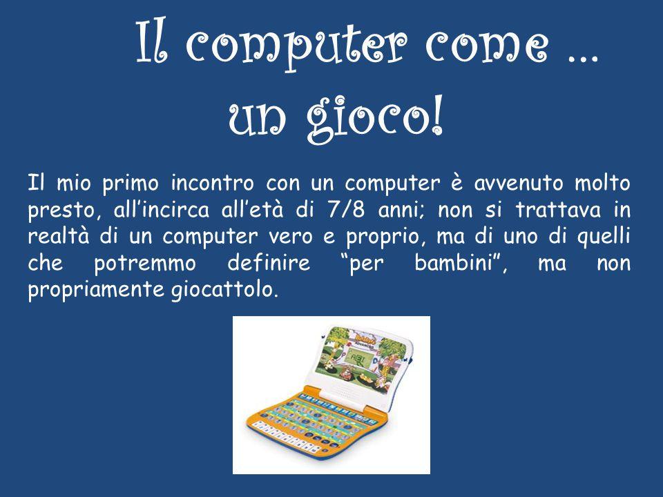 Il computer come … un gioco.