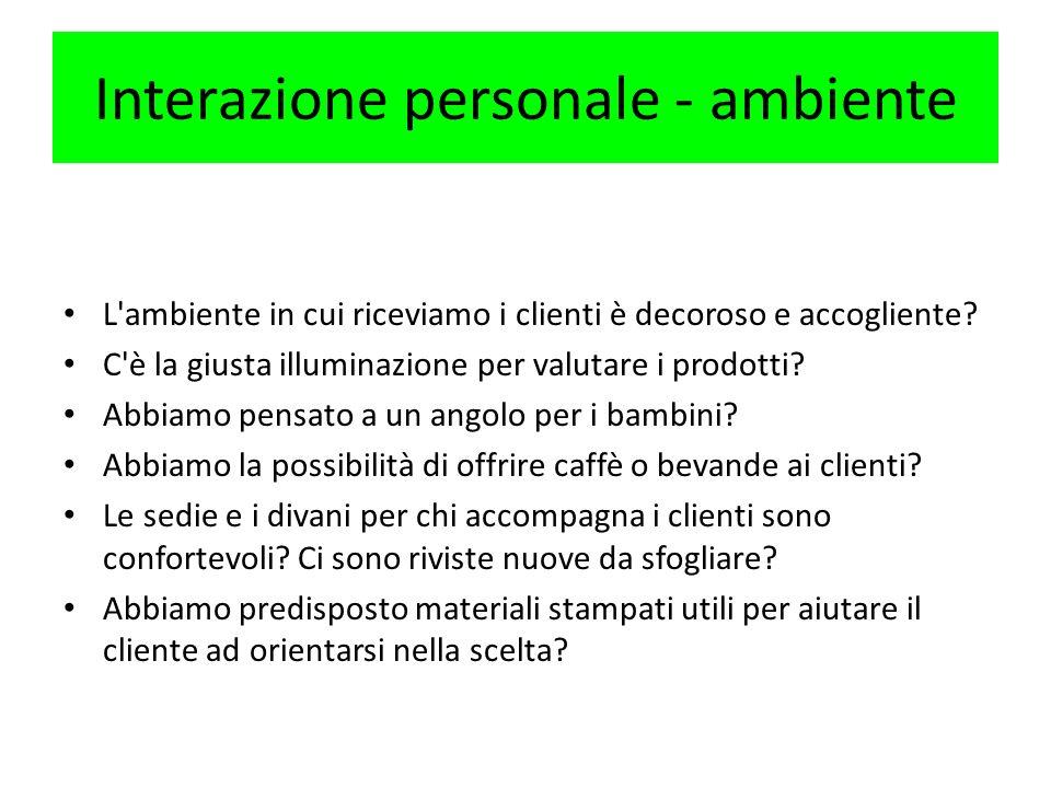 Interazione personale - ambiente L'ambiente in cui riceviamo i clienti è decoroso e accogliente? C'è la giusta illuminazione per valutare i prodotti?