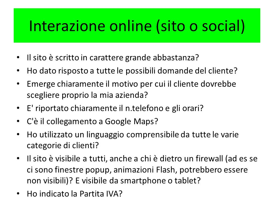 Interazione online (sito o social) Il sito è scritto in carattere grande abbastanza? Ho dato risposto a tutte le possibili domande del cliente? Emerge