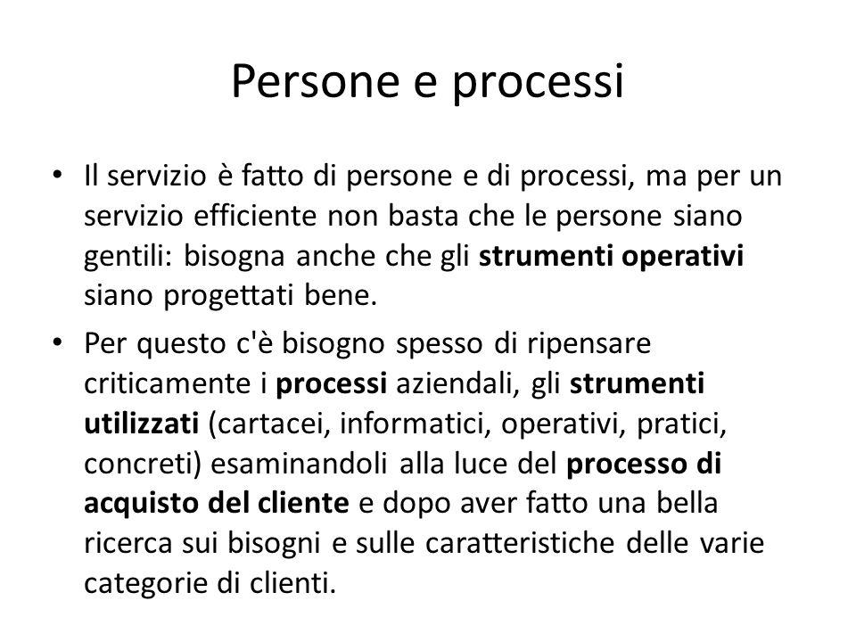 Persone e processi Il servizio è fatto di persone e di processi, ma per un servizio efficiente non basta che le persone siano gentili: bisogna anche che gli strumenti operativi siano progettati bene.