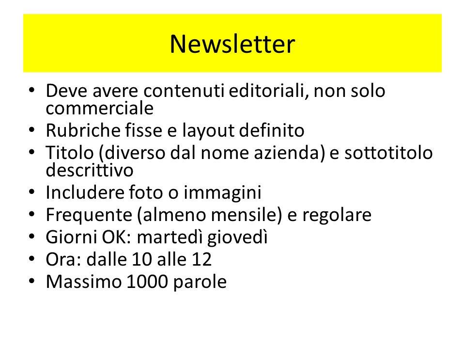 Newsletter Deve avere contenuti editoriali, non solo commerciale Rubriche fisse e layout definito Titolo (diverso dal nome azienda) e sottotitolo desc