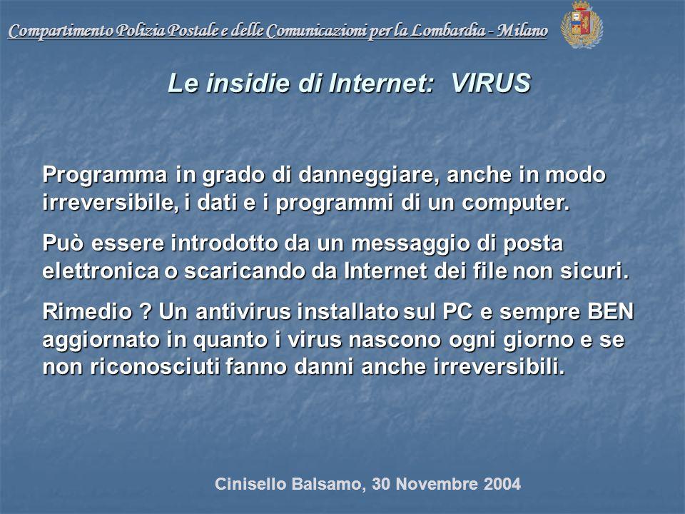 Compartimento Polizia Postale e delle Comunicazioni per la Lombardia - Milano Le insidie di Internet: VIRUS Programma in grado di danneggiare, anche in modo irreversibile, i dati e i programmi di un computer.