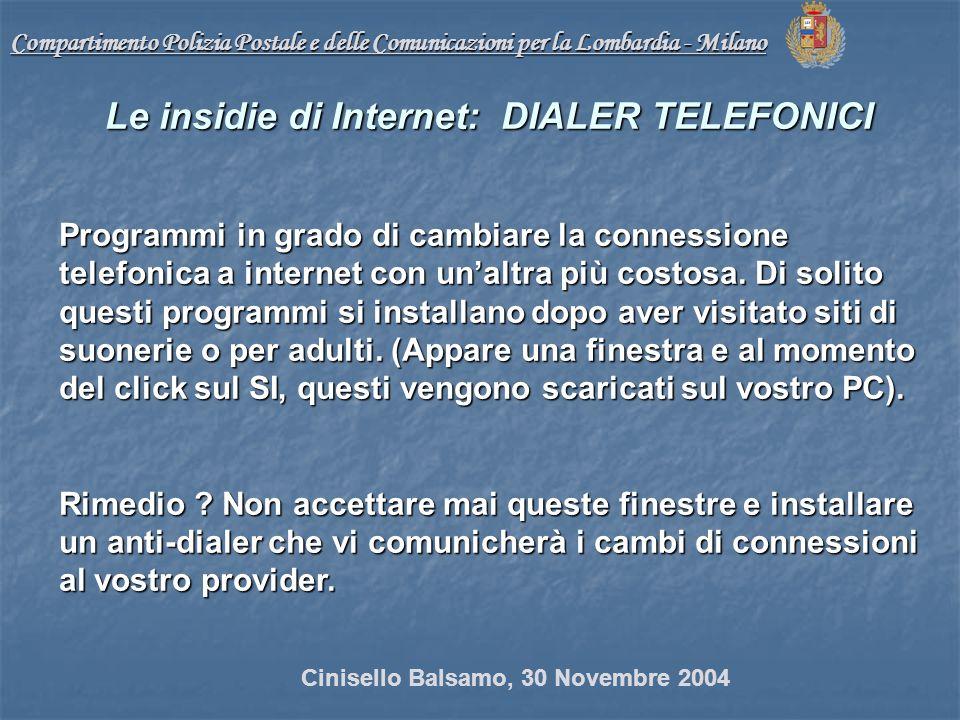 Compartimento Polizia Postale e delle Comunicazioni per la Lombardia - Milano Le insidie di Internet: DIALER TELEFONICI Programmi in grado di cambiare la connessione telefonica a internet con unaltra più costosa.