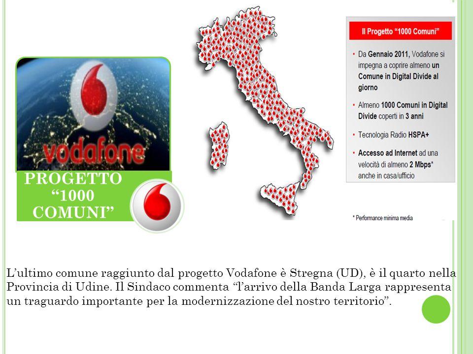 PROGETTO 1000 COMUNI Lultimo comune raggiunto dal progetto Vodafone è Stregna (UD), è il quarto nella Provincia di Udine.