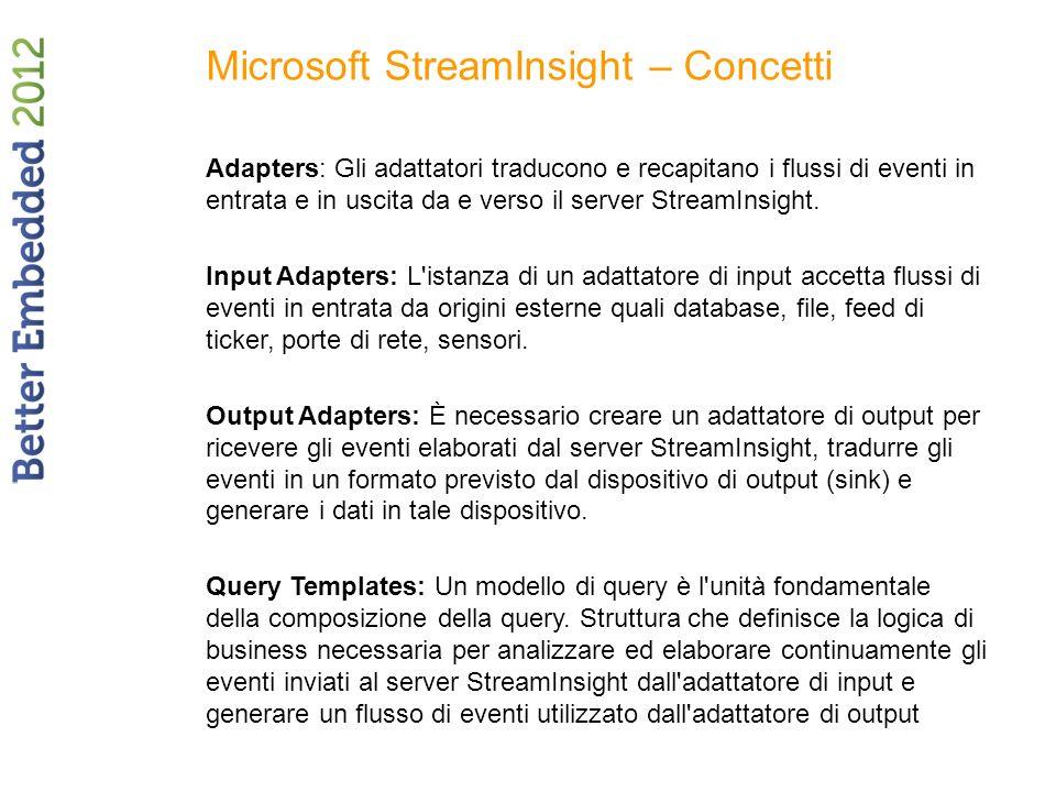 Microsoft StreamInsight – Concetti Adapters: Gli adattatori traducono e recapitano i flussi di eventi in entrata e in uscita da e verso il server Stre