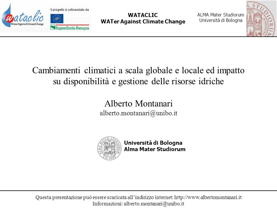 Questa presentazione può essere scaricata allindirizzo internet: http://www.albertomontanari.it Informazioni: alberto.montanari@unibo.it WATACLIC WATer Against Climate Change ALMA Mater Studiorum Università di Bologna Quali conclusioni trarre.