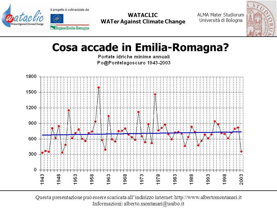 Questa presentazione può essere scaricata allindirizzo internet: http://www.albertomontanari.it Informazioni: alberto.montanari@unibo.it WATACLIC WATer Against Climate Change ALMA Mater Studiorum Università di Bologna Cosa accade in Emilia-Romagna