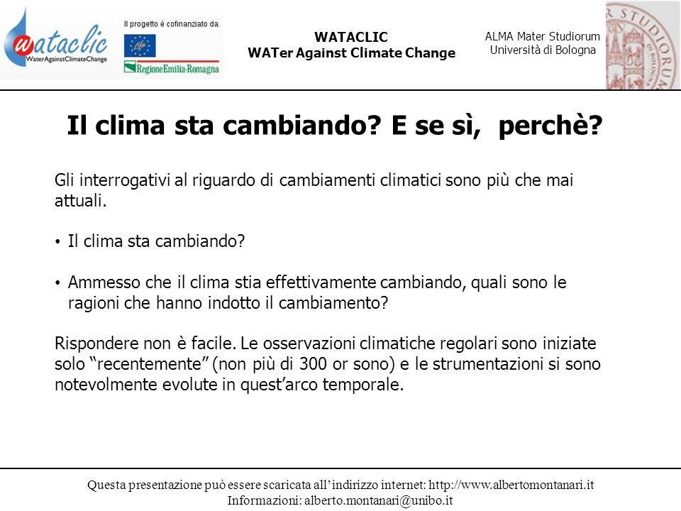 Questa presentazione può essere scaricata allindirizzo internet: http://www.albertomontanari.it Informazioni: alberto.montanari@unibo.it WATACLIC WATer Against Climate Change ALMA Mater Studiorum Università di Bologna Variabilità delle temperature a scala globale NASA, Goddard Institute for Space Studies (http://data.giss.nasa.gov/gistemp/anim ations/a5_1881_2003_2fps.mp4).
