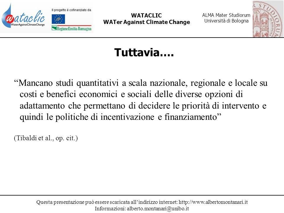 Questa presentazione può essere scaricata allindirizzo internet: http://www.albertomontanari.it Informazioni: alberto.montanari@unibo.it WATACLIC WATer Against Climate Change ALMA Mater Studiorum Università di Bologna Tuttavia….