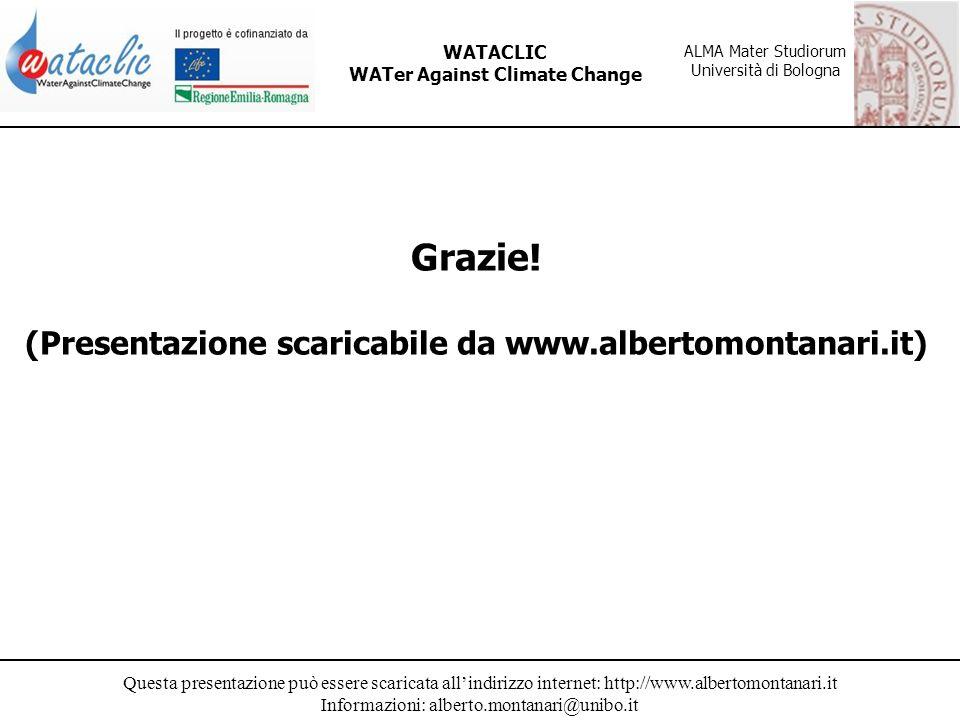 Questa presentazione può essere scaricata allindirizzo internet: http://www.albertomontanari.it Informazioni: alberto.montanari@unibo.it WATACLIC WATer Against Climate Change ALMA Mater Studiorum Università di Bologna Grazie.