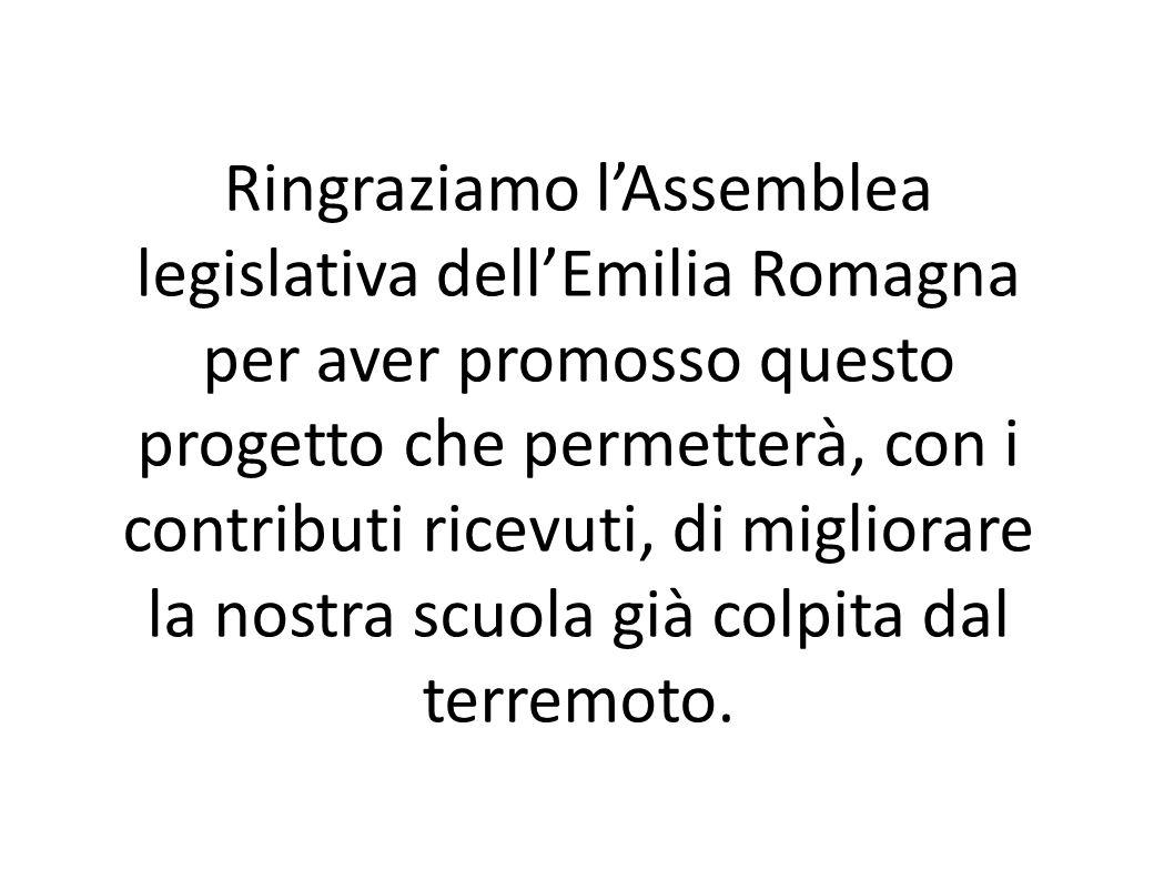 Ringraziamo lAssemblea legislativa dellEmilia Romagna per aver promosso questo progetto che permetterà, con i contributi ricevuti, di migliorare la nostra scuola già colpita dal terremoto.