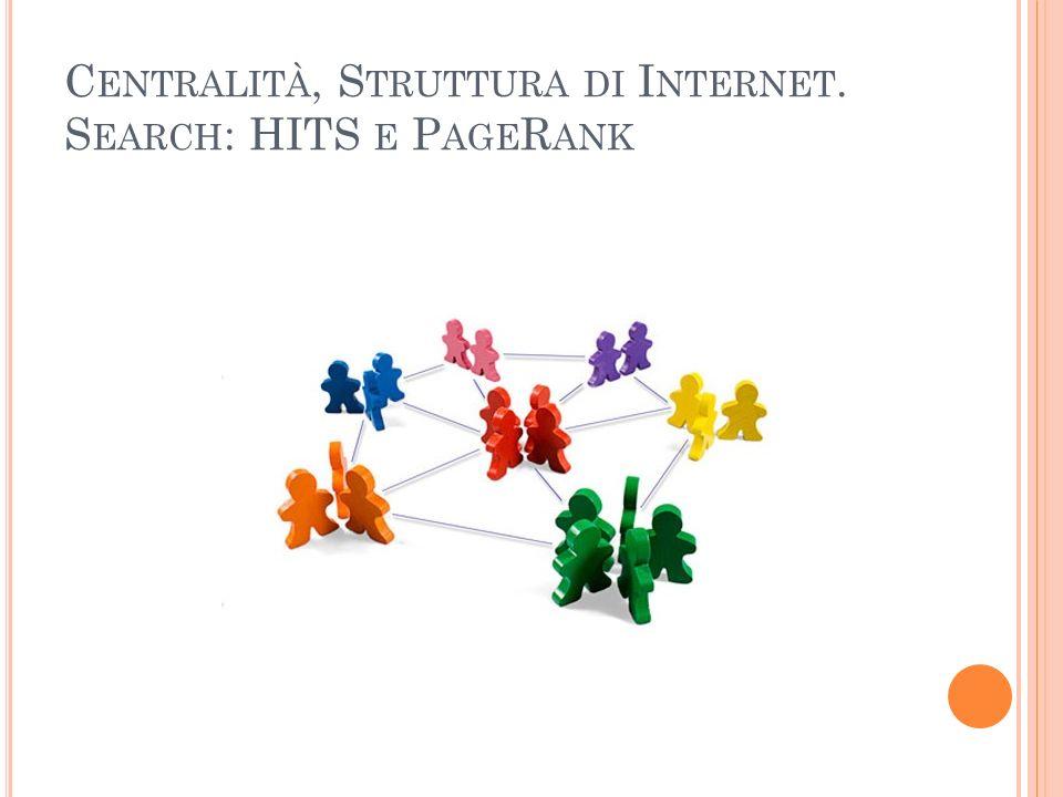 P AGE R ANK I valori dei PageRank sono le entry dellautovettore dominante della matrice di adiacenze modificata La matrice di adiacenze è resa stocastica Rappresenta la probabilità di transazione da una pagina alla successiva Le colonne sommano ad 1 Siamo, quindi, di fronte ad una variante delleigenvector centrality