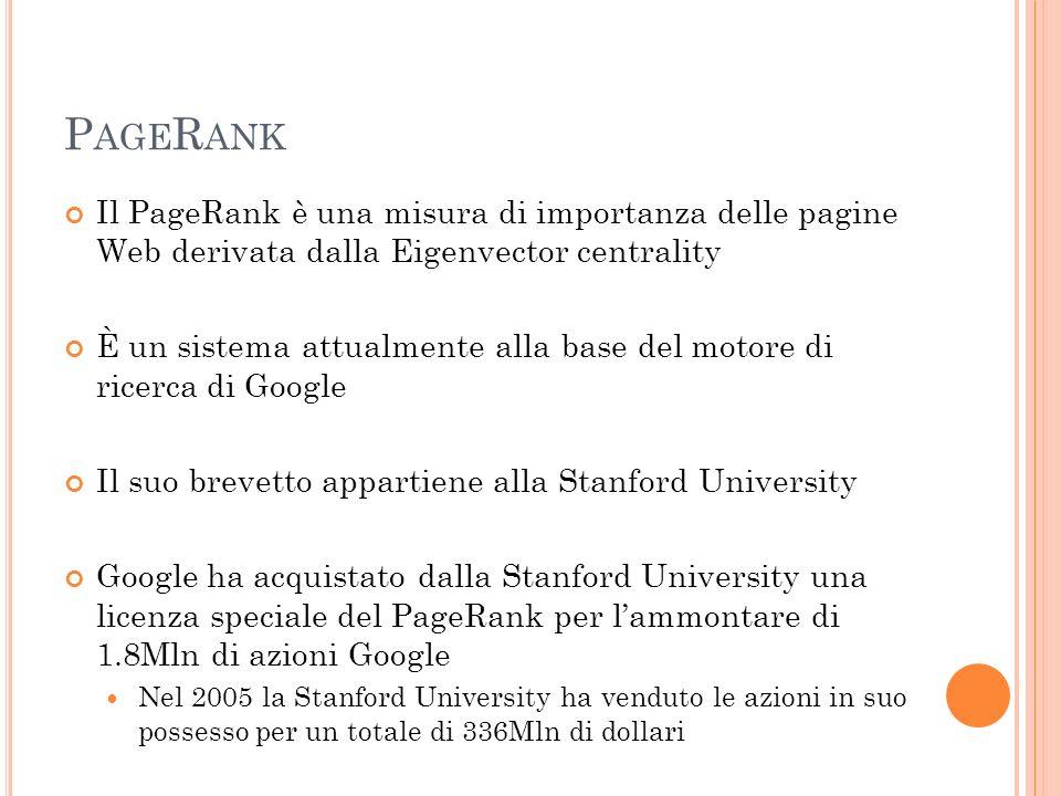 P AGE R ANK Il PageRank è una misura di importanza delle pagine Web derivata dalla Eigenvector centrality È un sistema attualmente alla base del motor
