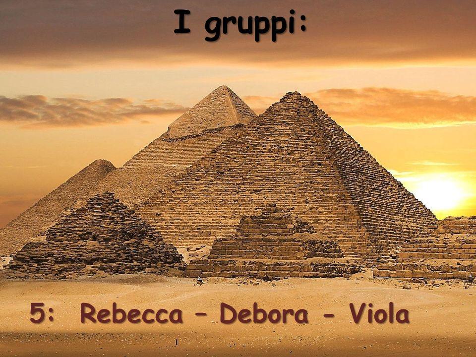 I gruppi: 5: Rebecca – Debora - Viola