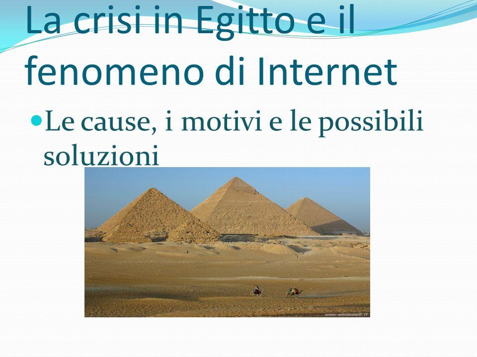 La crisi in Egitto e il fenomeno di Internet Le cause, i motivi e le possibili soluzioni
