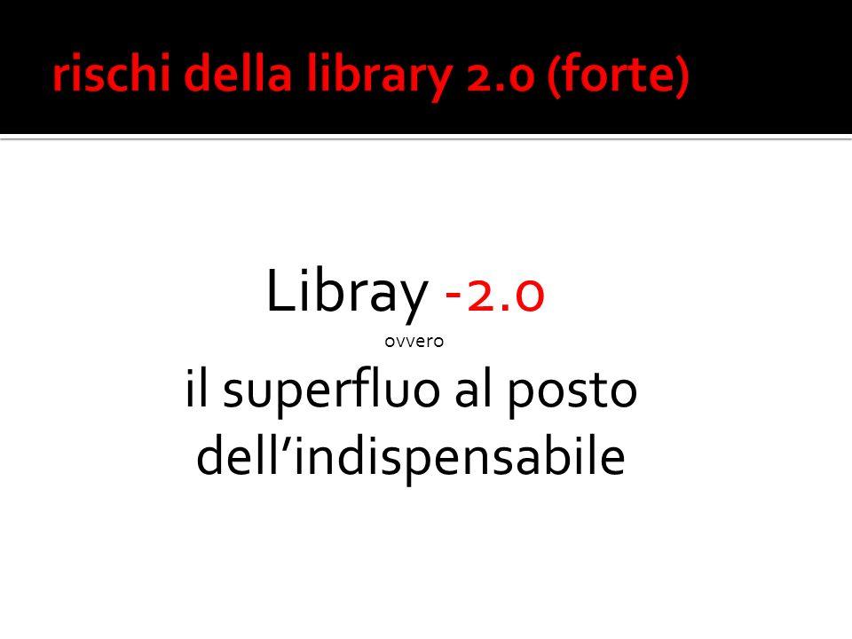 Libray -2.0 ovvero il superfluo al posto dellindispensabile