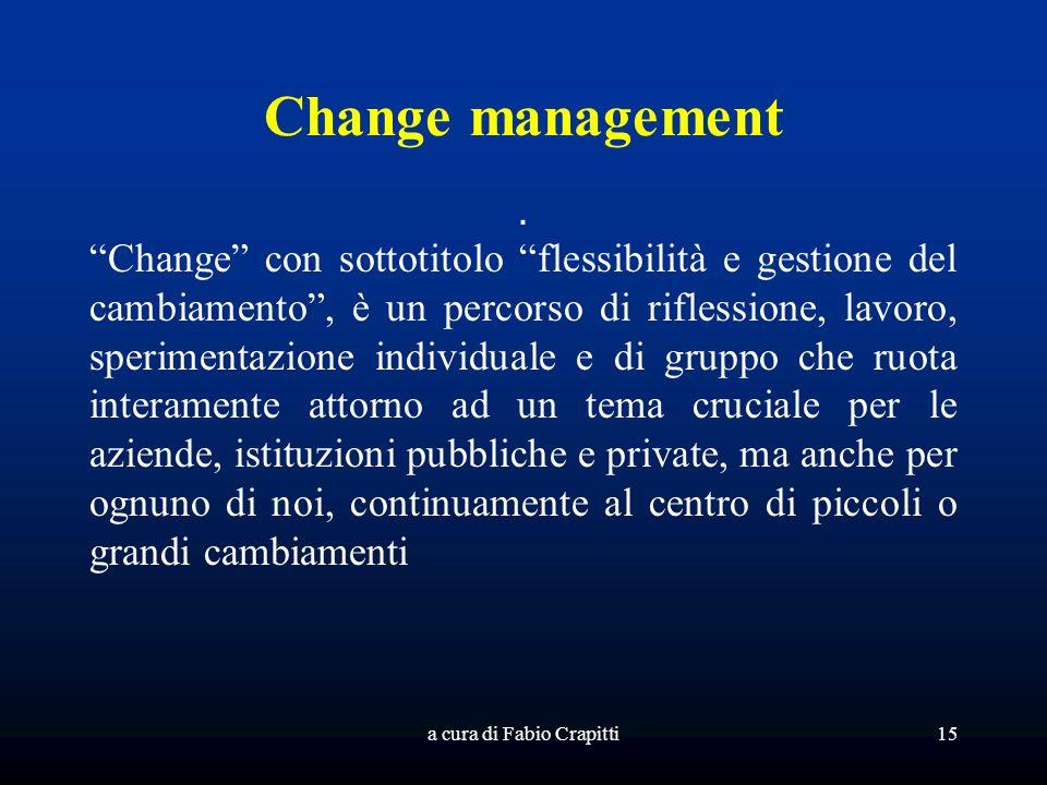 Change management. Change con sottotitolo flessibilità e gestione del cambiamento, è un percorso di riflessione, lavoro, sperimentazione individuale e