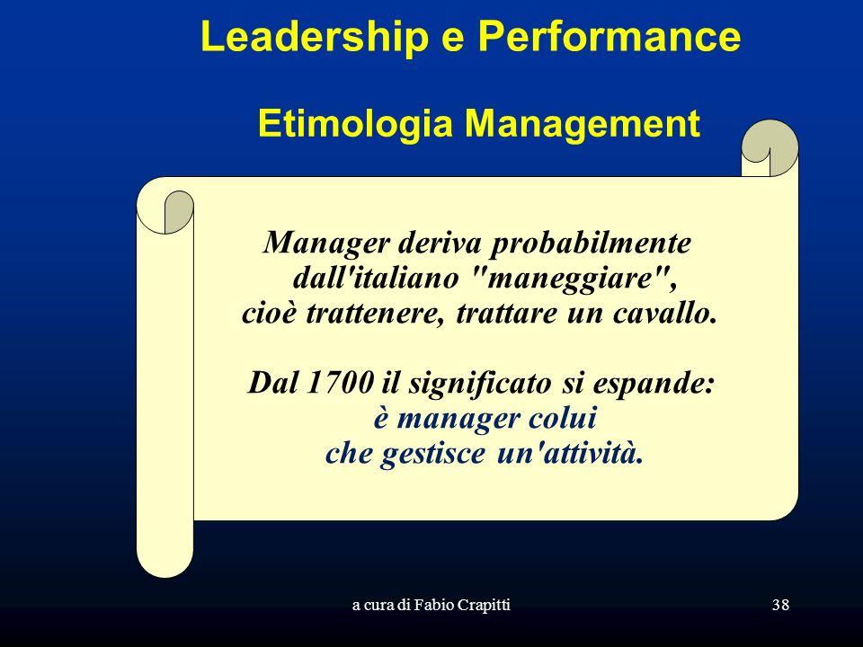 a cura di Fabio Crapitti38 Leadership e Performance Manager deriva probabilmente dall italiano maneggiare , cioè trattenere, trattare un cavallo.