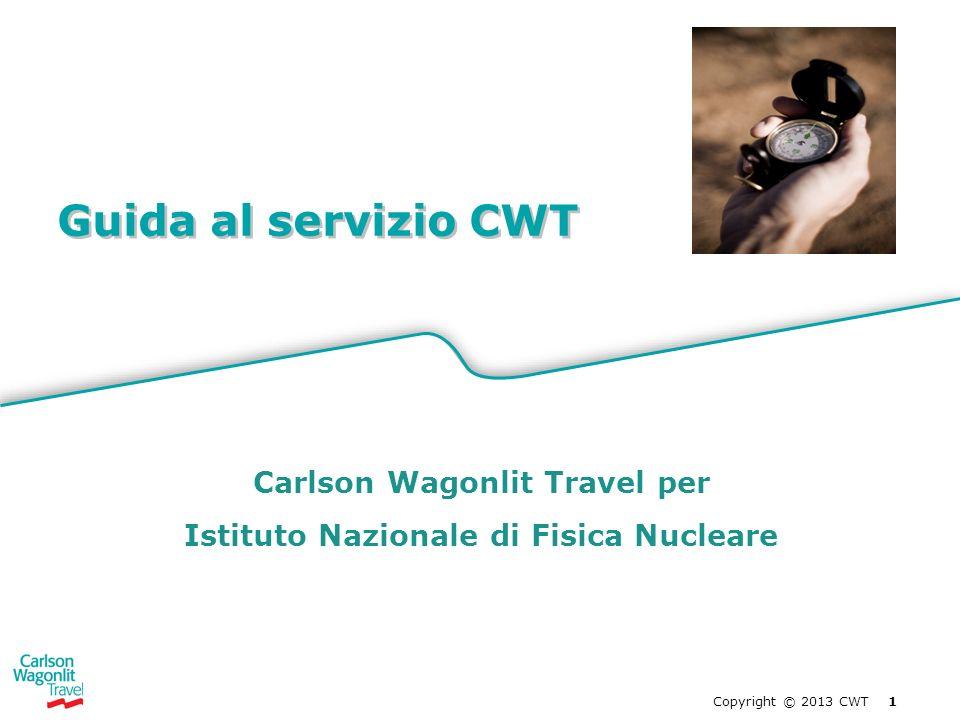 Copyright © 2013 CWT 1 Guida al servizio CWT Carlson Wagonlit Travel per Istituto Nazionale di Fisica Nucleare