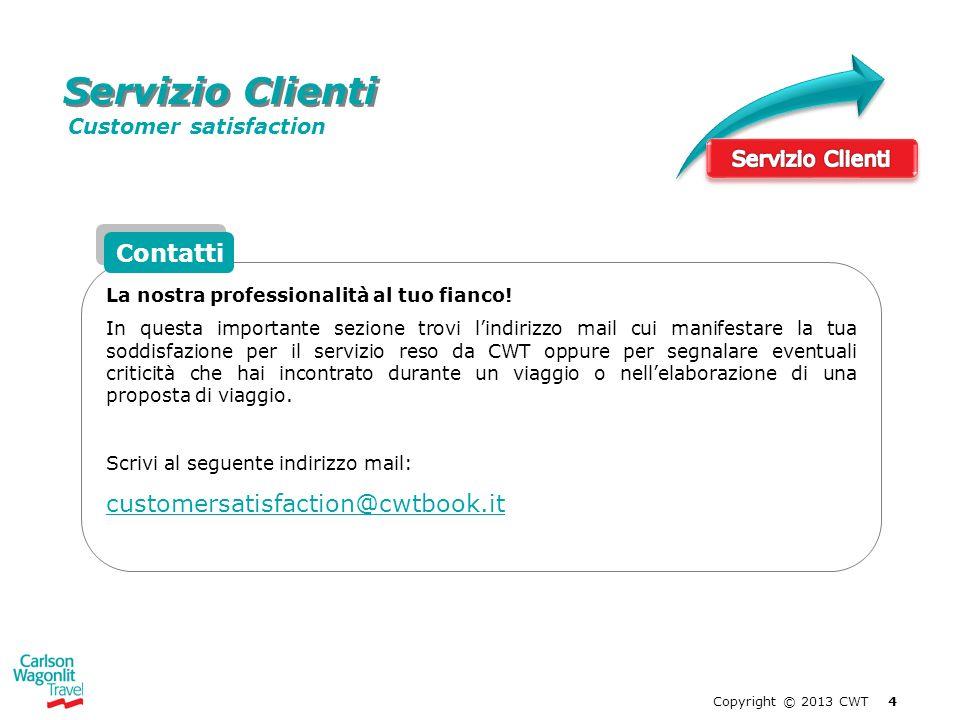 Copyright © 2013 CWT 5 Amministrazione Per chiarimenti legati a estratti conto e/o documenti di rendicontazione contabile ti invitiamo a contattare il seguente indirizzo mail: centralbilling@carlsonwagonlit.it Contatti