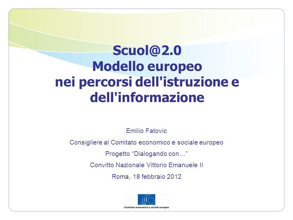 Scuol@2.0 Modello europeo nei percorsi dell'istruzione e dell'informazione Emilio Fatovic Consigliere al Comitato economico e sociale europeo Progetto