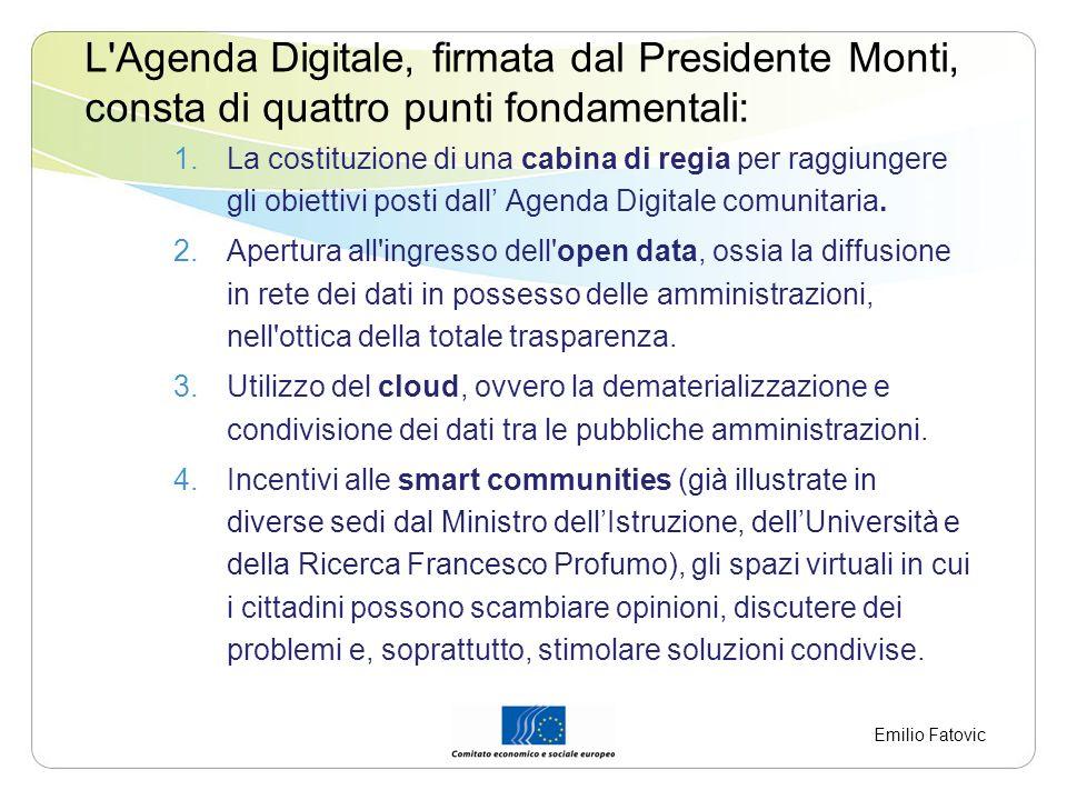 L Agenda Digitale, firmata dal Presidente Monti, consta di quattro punti fondamentali: Irlanda Finlandia Bulgaria 736 Slovacchia Lussemburgo 1.La costituzione di una cabina di regia per raggiungere gli obiettivi posti dall Agenda Digitale comunitaria.