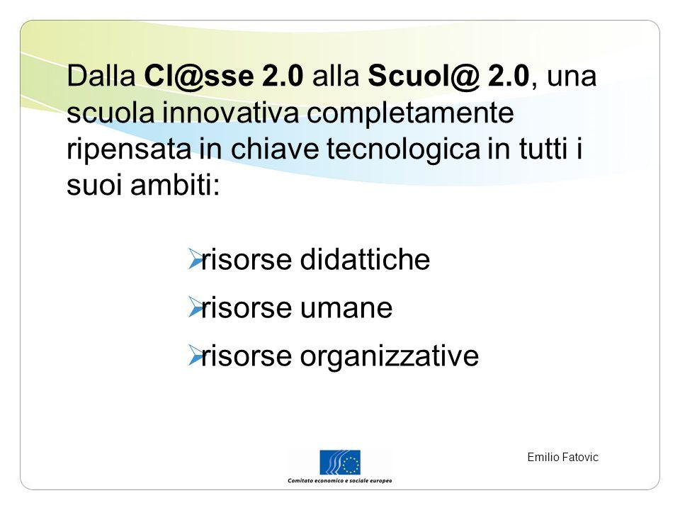 Dalla Cl@sse 2.0 alla Scuol@ 2.0, una scuola innovativa completamente ripensata in chiave tecnologica in tutti i suoi ambiti: risorse didattiche risorse umane risorse organizzative Emilio Fatovic
