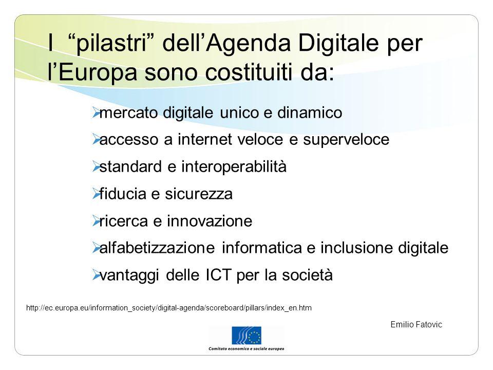 I pilastri dellAgenda Digitale per lEuropa sono costituiti da: mercato digitale unico e dinamico accesso a internet veloce e superveloce standard e in