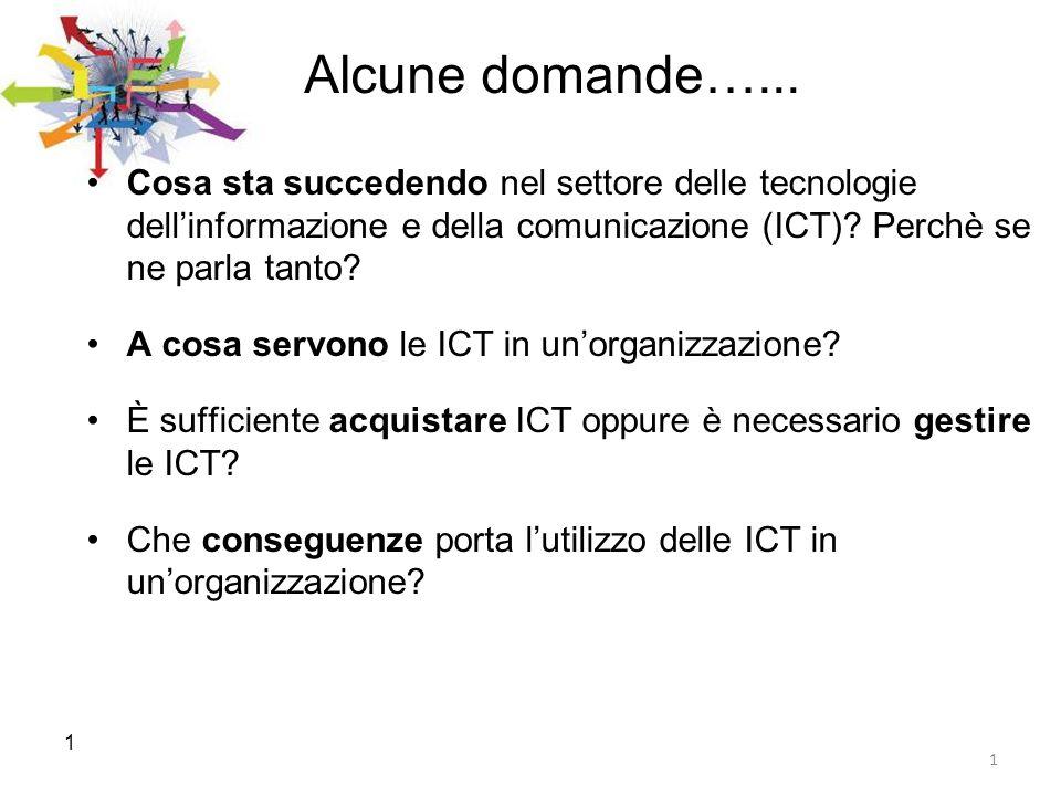 1 Alcune domande…... Cosa sta succedendo nel settore delle tecnologie dellinformazione e della comunicazione (ICT)? Perchè se ne parla tanto? A cosa s