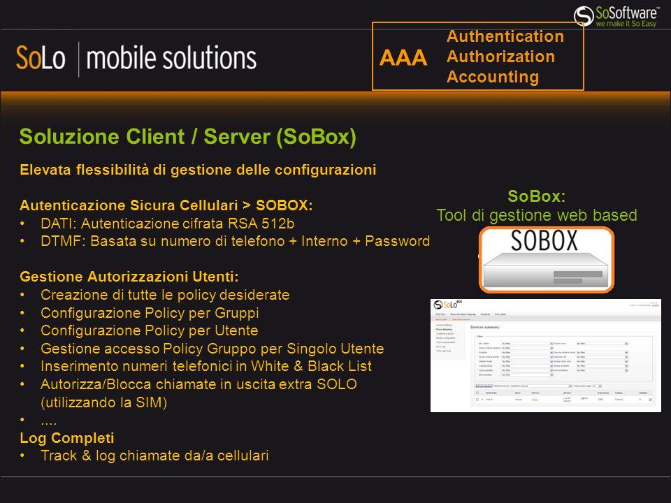 Soluzione Client / Server (SoBox) Elevata flessibilità di gestione delle configurazioni Autenticazione Sicura Cellulari > SOBOX: DATI: Autenticazione