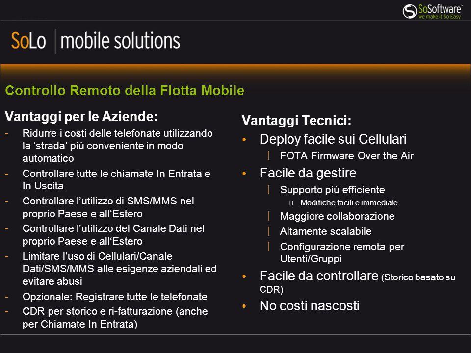 Controllo Remoto della Flotta Mobile Vantaggi Tecnici: Deploy facile sui Cellulari FOTA Firmware Over the Air Facile da gestire Supporto più efficient