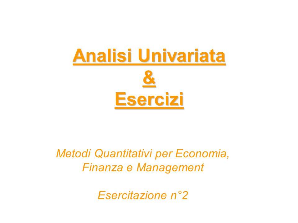 Metodi Quantitativi per Economia, Finanza e Management Obiettivi di questa esercitazione: Proc Univariate 3 Breve Ripasso Teorico 1 Proc Freq 2 Box Plot 4