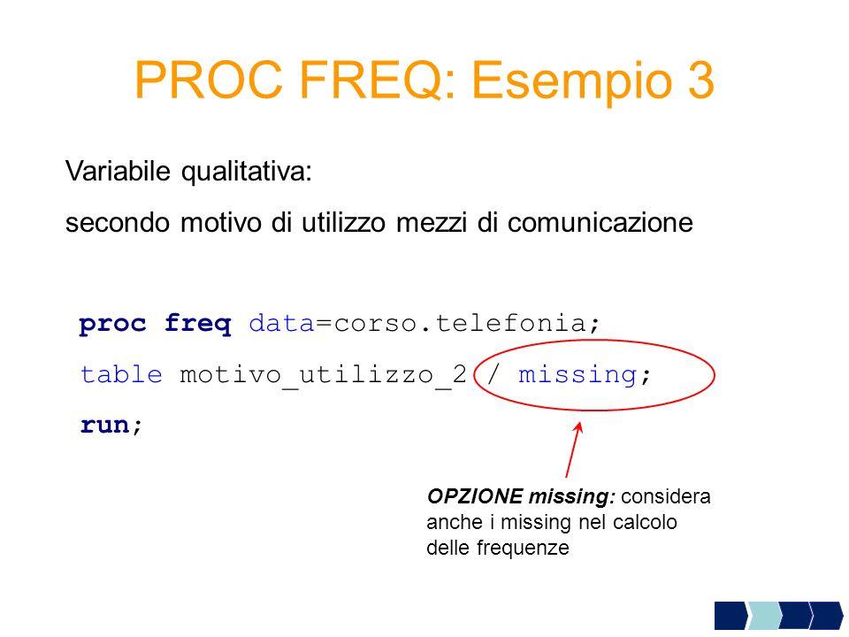 PROC FREQ: Esempio 3 proc freq data=corso.telefonia; table motivo_utilizzo_2 / missing; run; Variabile qualitativa: secondo motivo di utilizzo mezzi d
